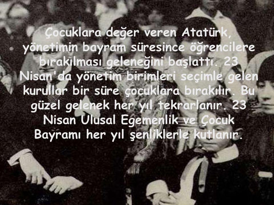 Çocuklara değer veren Atatürk, yönetimin bayram süresince öğrencilere bırakılması geleneğini başlattı.