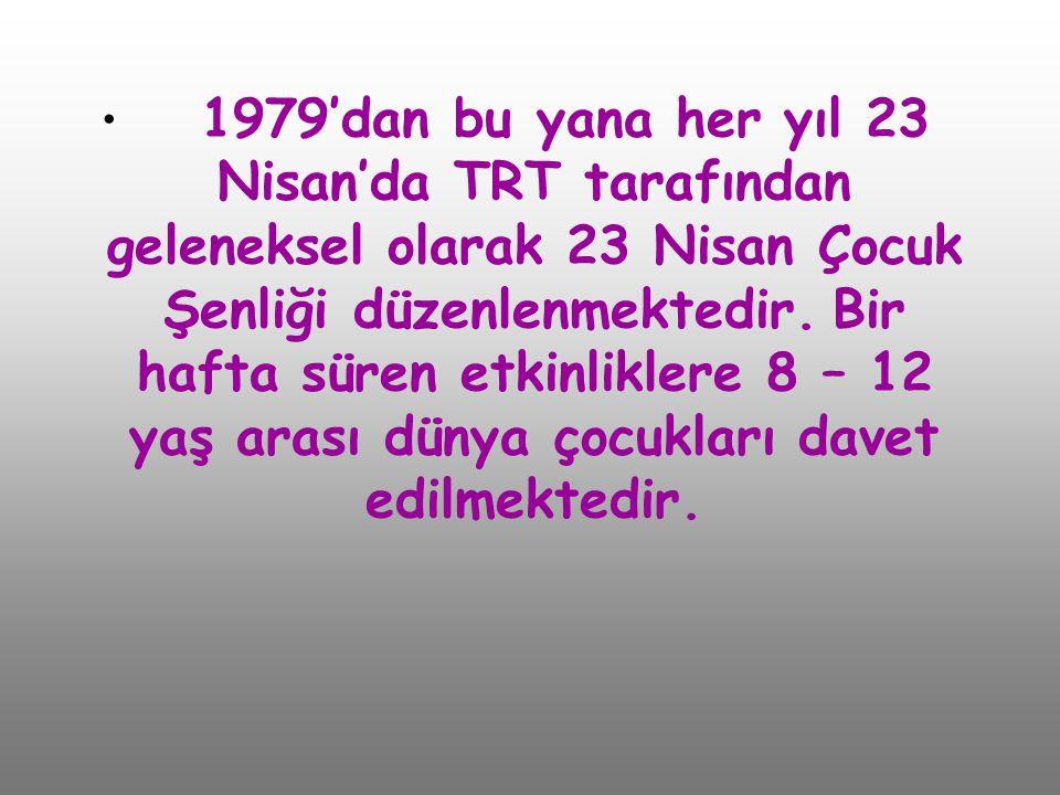 1979'dan bu yana her yıl 23 Nisan'da TRT tarafından geleneksel olarak 23 Nisan Çocuk Şenliği düzenlenmektedir.