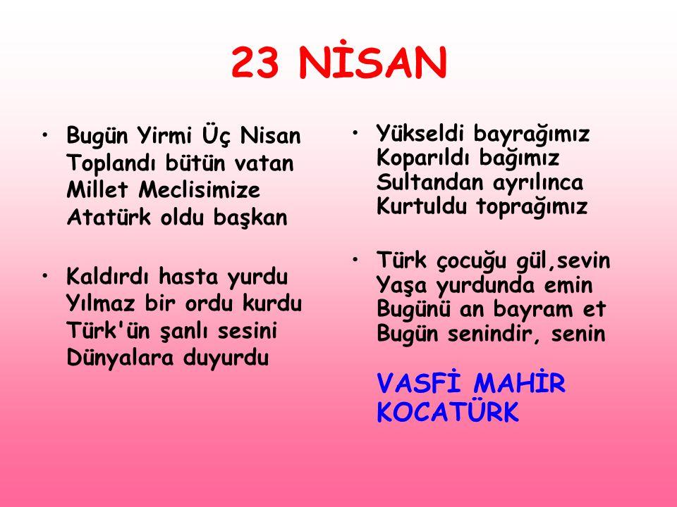 23 NİSAN Bugün Yirmi Üç Nisan Toplandı bütün vatan Millet Meclisimize Atatürk oldu başkan.