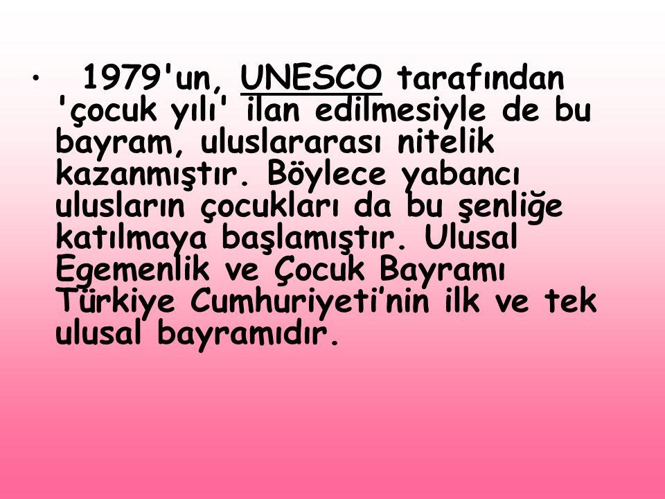 1979 un, UNESCO tarafından çocuk yılı ilan edilmesiyle de bu bayram, uluslararası nitelik kazanmıştır.