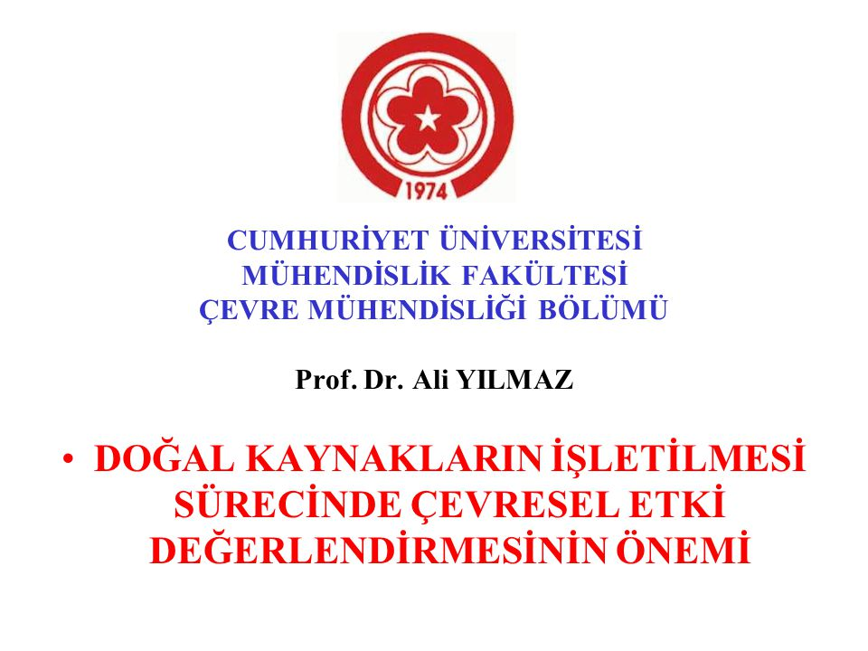 CUMHURİYET ÜNİVERSİTESİ MÜHENDİSLİK FAKÜLTESİ ÇEVRE MÜHENDİSLİĞİ BÖLÜMÜ Prof. Dr. Ali YILMAZ