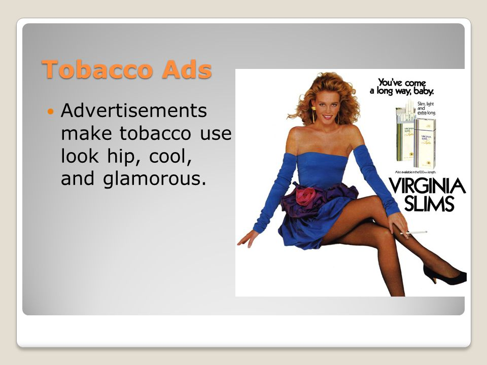 Tobacco Ads Advertisements make tobacco use look hip, cool, and glamorous.