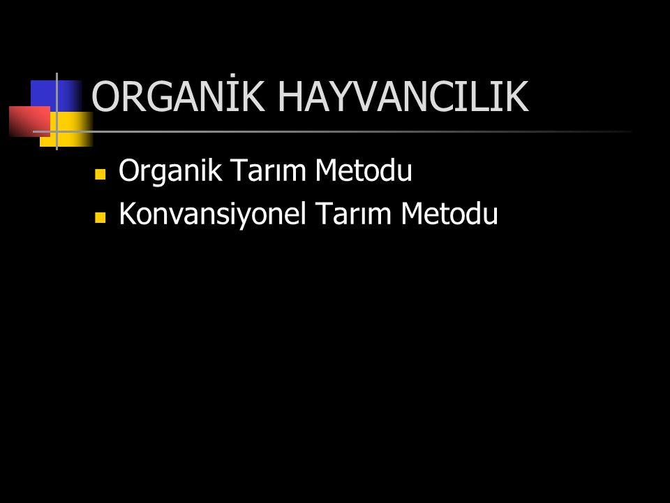 ORGANİK HAYVANCILIK Organik Tarım Metodu Konvansiyonel Tarım Metodu
