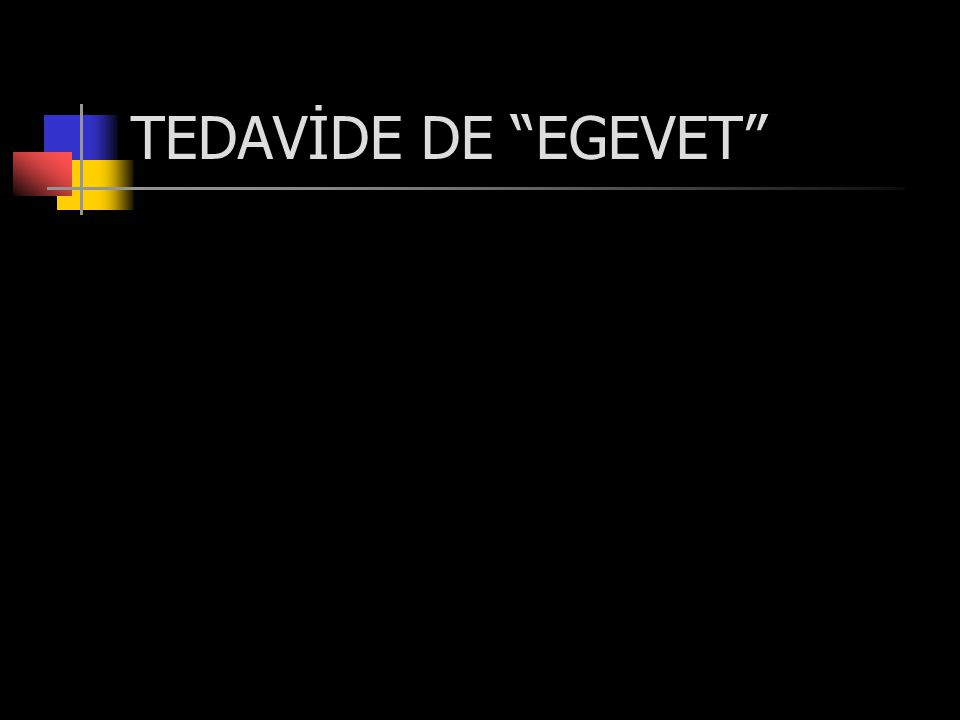 TEDAVİDE DE EGEVET