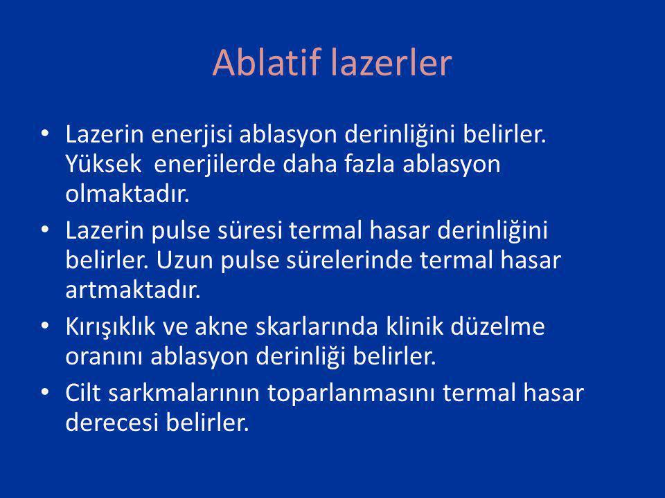 Ablatif lazerler Lazerin enerjisi ablasyon derinliğini belirler. Yüksek enerjilerde daha fazla ablasyon olmaktadır.