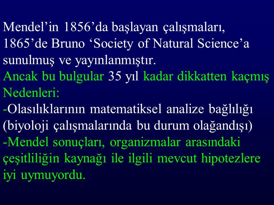 Mendel'in 1856'da başlayan çalışmaları, 1865'de Bruno 'Society of Natural Science'a sunulmuş ve yayınlanmıştır.