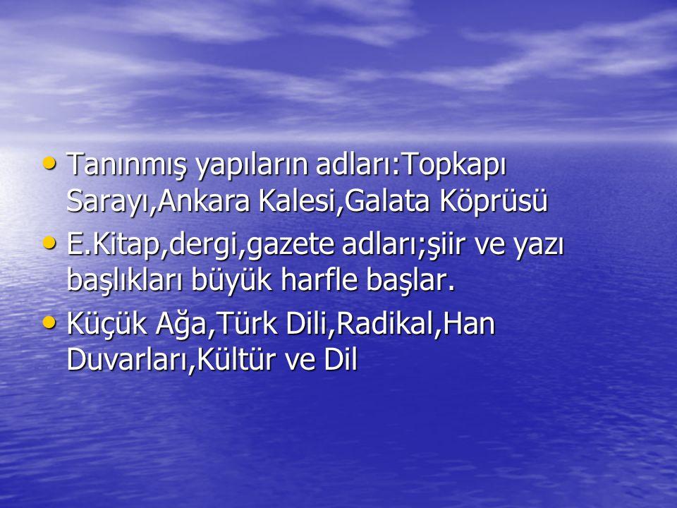 Tanınmış yapıların adları:Topkapı Sarayı,Ankara Kalesi,Galata Köprüsü