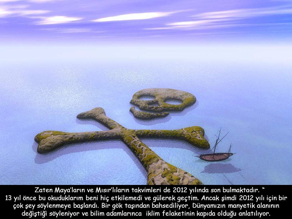 Zaten Maya'ların ve Mısır'lıların takvimleri de 2012 yılında son bulmaktadır.