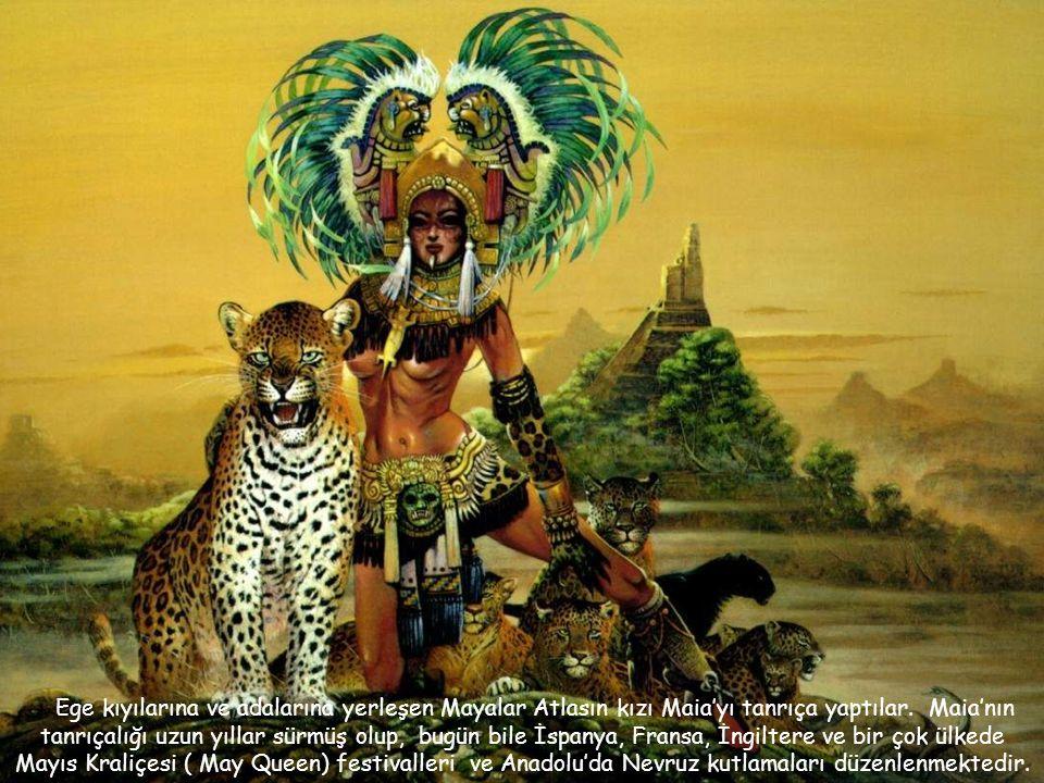 Ege kıyılarına ve adalarına yerleşen Mayalar Atlasın kızı Maia'yı tanrıça yaptılar.