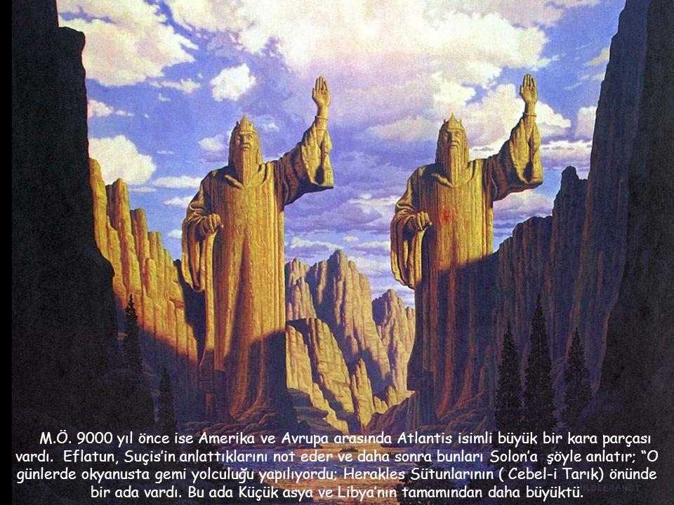 M.Ö. 9000 yıl önce ise Amerika ve Avrupa arasında Atlantis isimli büyük bir kara parçası vardı.
