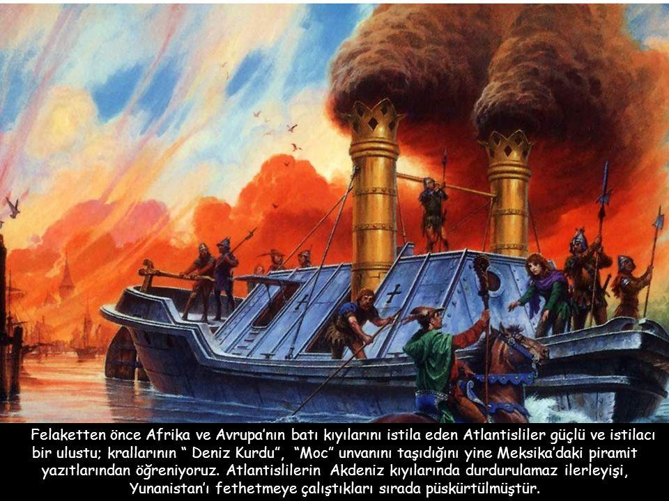 Felaketten önce Afrika ve Avrupa'nın batı kıyılarını istila eden Atlantisliler güçlü ve istilacı bir ulustu; krallarının Deniz Kurdu , Moc unvanını taşıdığını yine Meksika'daki piramit yazıtlarından öğreniyoruz.