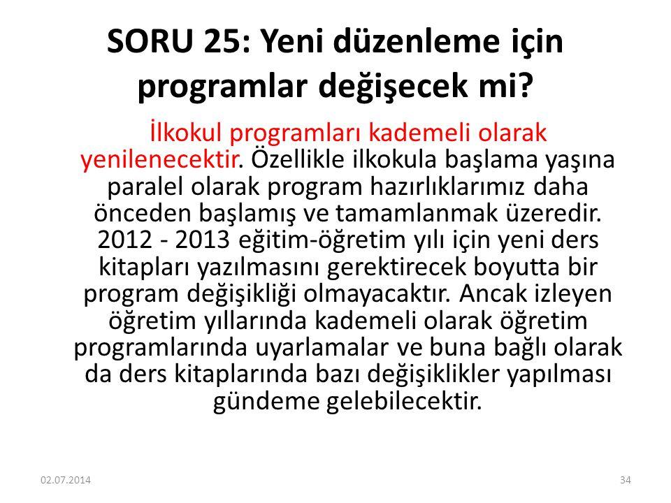 SORU 25: Yeni düzenleme için programlar değişecek mi