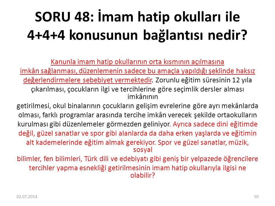SORU 48: İmam hatip okulları ile 4+4+4 konusunun bağlantısı nedir