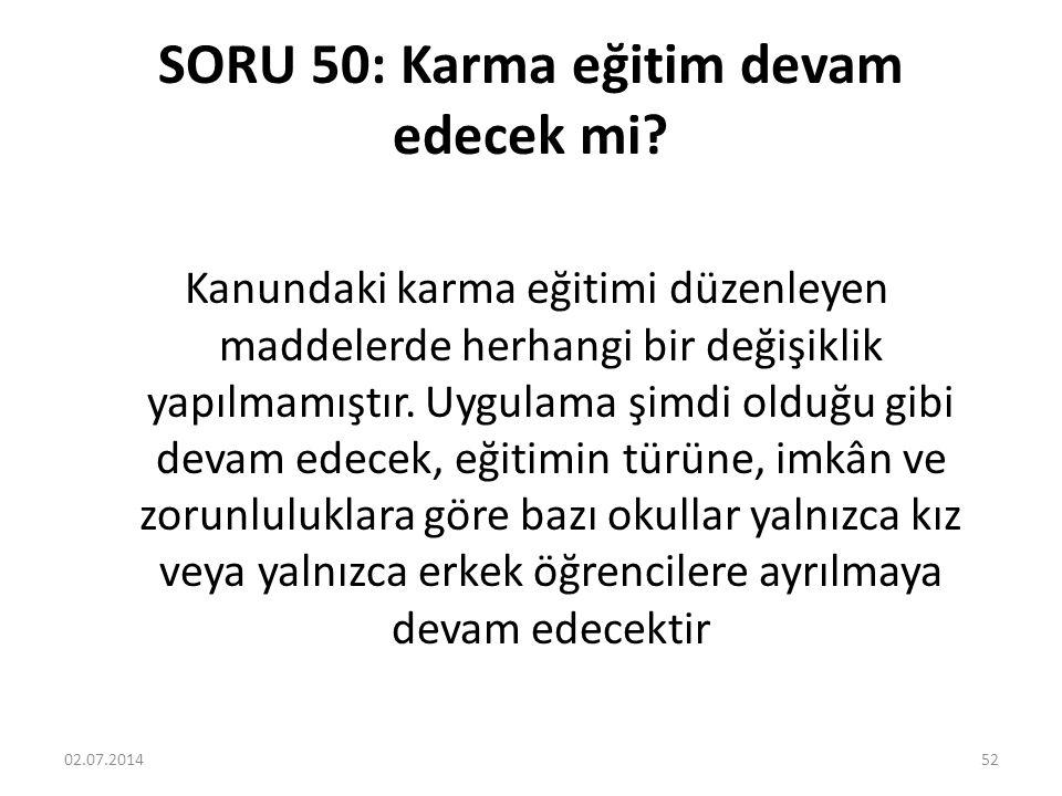 SORU 50: Karma eğitim devam edecek mi