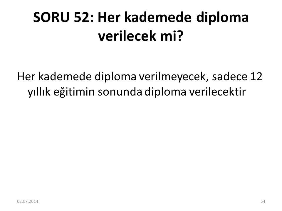 SORU 52: Her kademede diploma verilecek mi