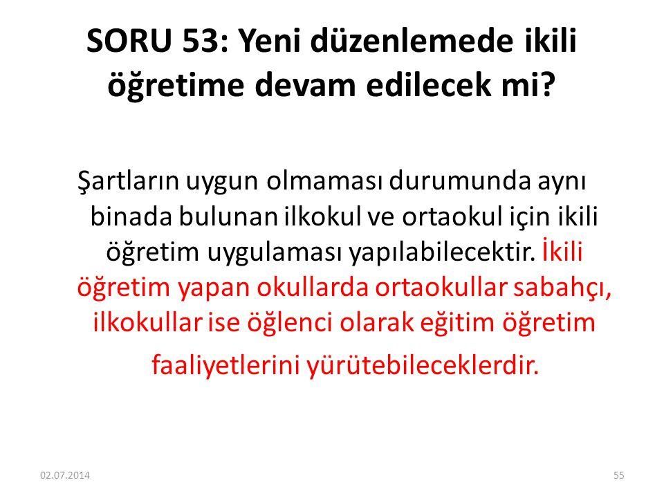 SORU 53: Yeni düzenlemede ikili öğretime devam edilecek mi