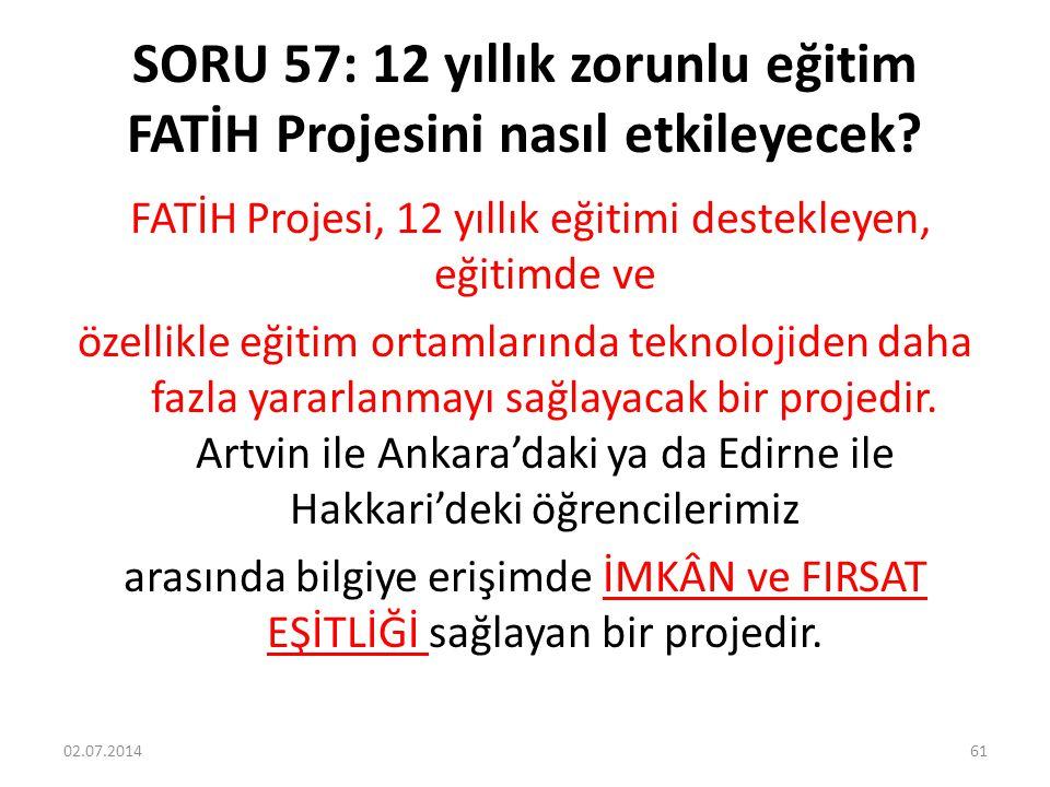 SORU 57: 12 yıllık zorunlu eğitim FATİH Projesini nasıl etkileyecek