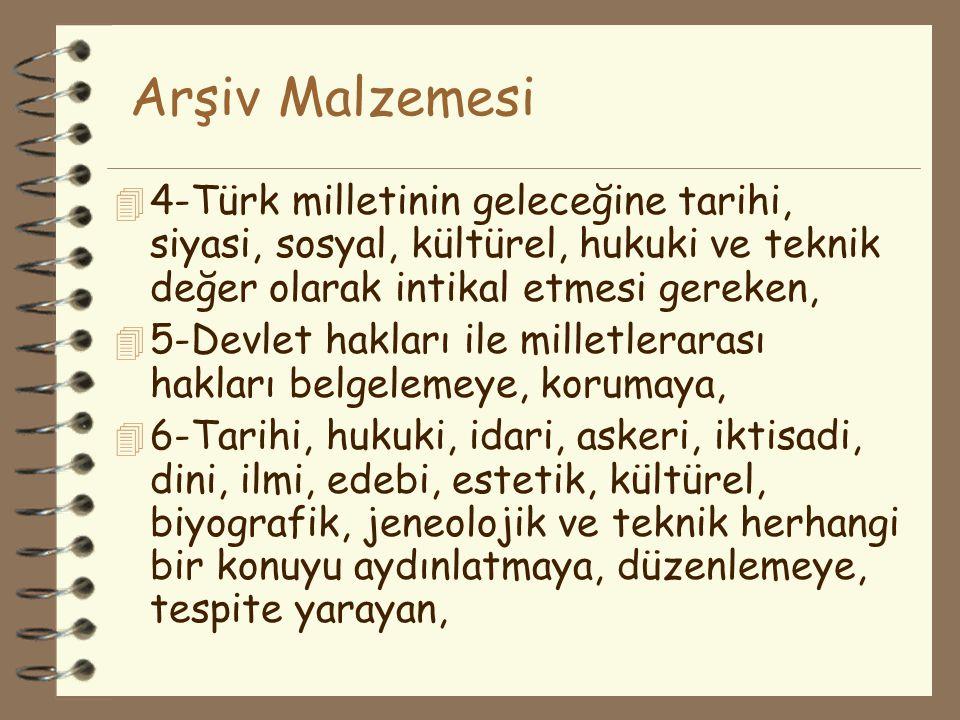 Arşiv Malzemesi 4-Türk milletinin geleceğine tarihi, siyasi, sosyal, kültürel, hukuki ve teknik değer olarak intikal etmesi gereken,