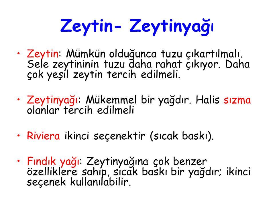 Zeytin- Zeytinyağı Zeytin: Mümkün olduğunca tuzu çıkartılmalı. Sele zeytininin tuzu daha rahat çıkıyor. Daha çok yeşil zeytin tercih edilmeli.
