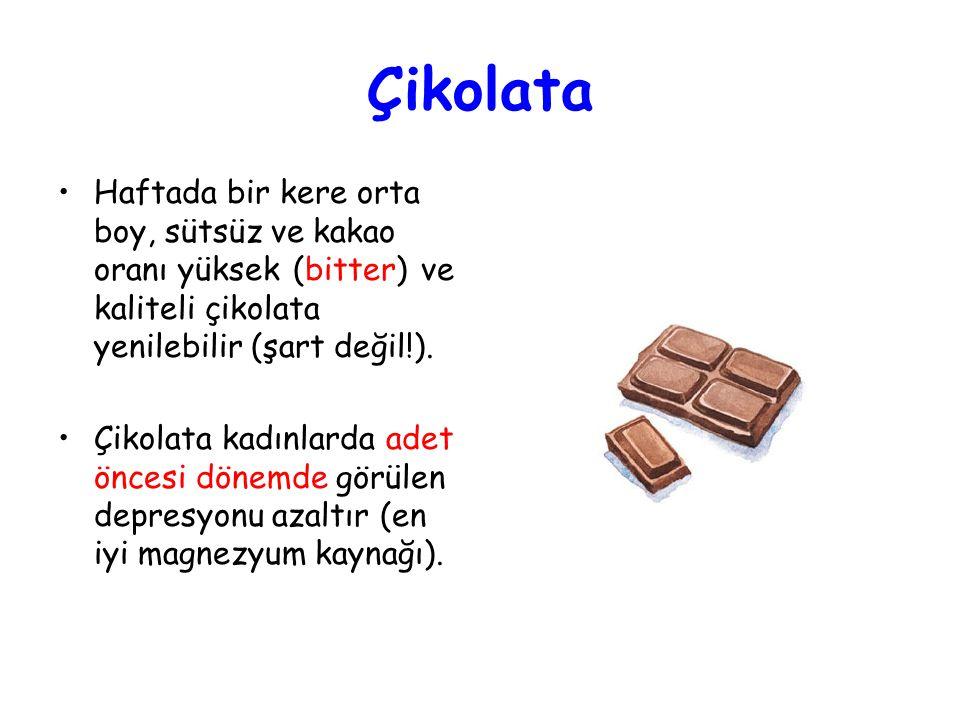Çikolata Haftada bir kere orta boy, sütsüz ve kakao oranı yüksek (bitter) ve kaliteli çikolata yenilebilir (şart değil!).
