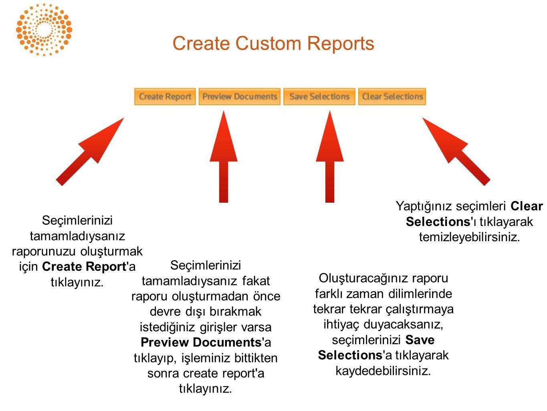 Create Custom Reports Yaptığınız seçimleri Clear Selections ı tıklayarak temizleyebilirsiniz.