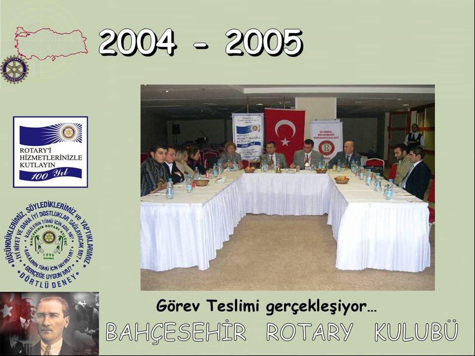 2004 - 2005 Görev Teslimi gerçekleşiyor…
