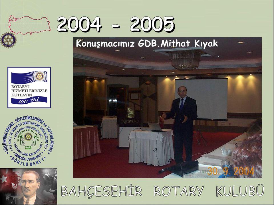 2004 - 2005 Konuşmacımız GDB.Mithat Kıyak