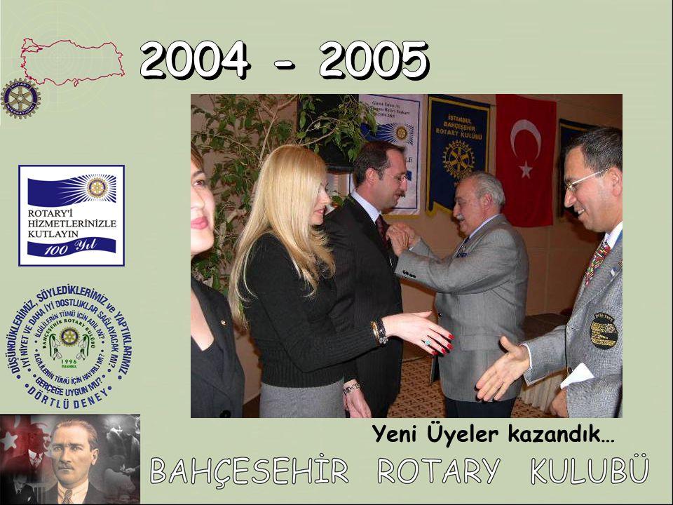 2004 - 2005 Yeni Üyeler kazandık…