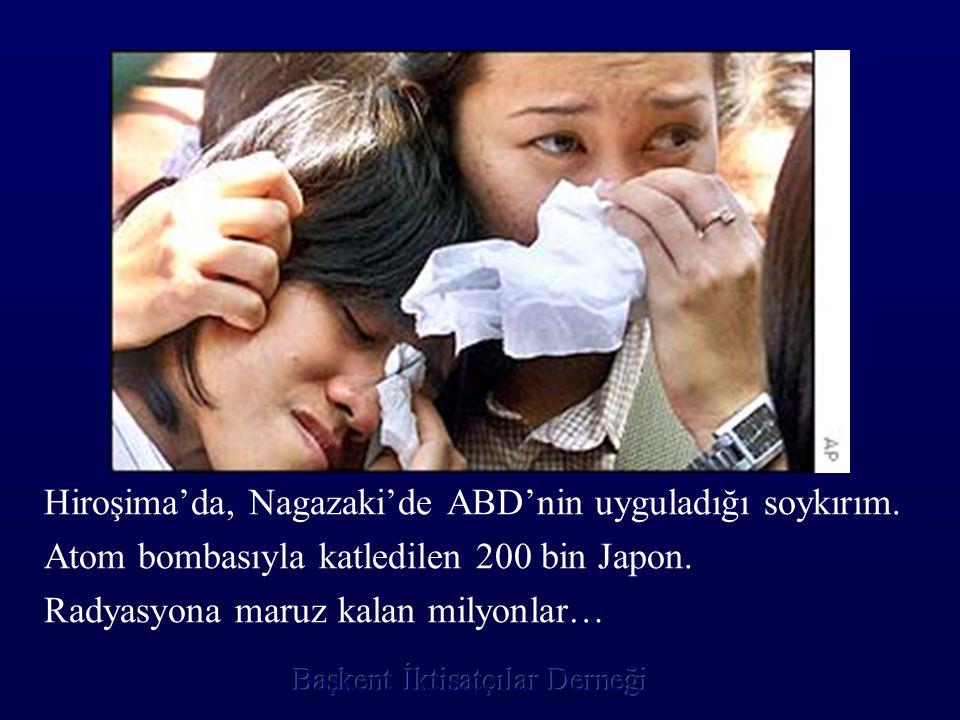 Hiroşima'da, Nagazaki'de ABD'nin uyguladığı soykırım.
