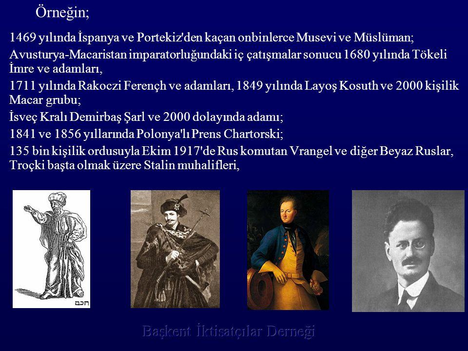 Örneğin; 1469 yılında İspanya ve Portekiz den kaçan onbinlerce Musevi ve Müslüman;