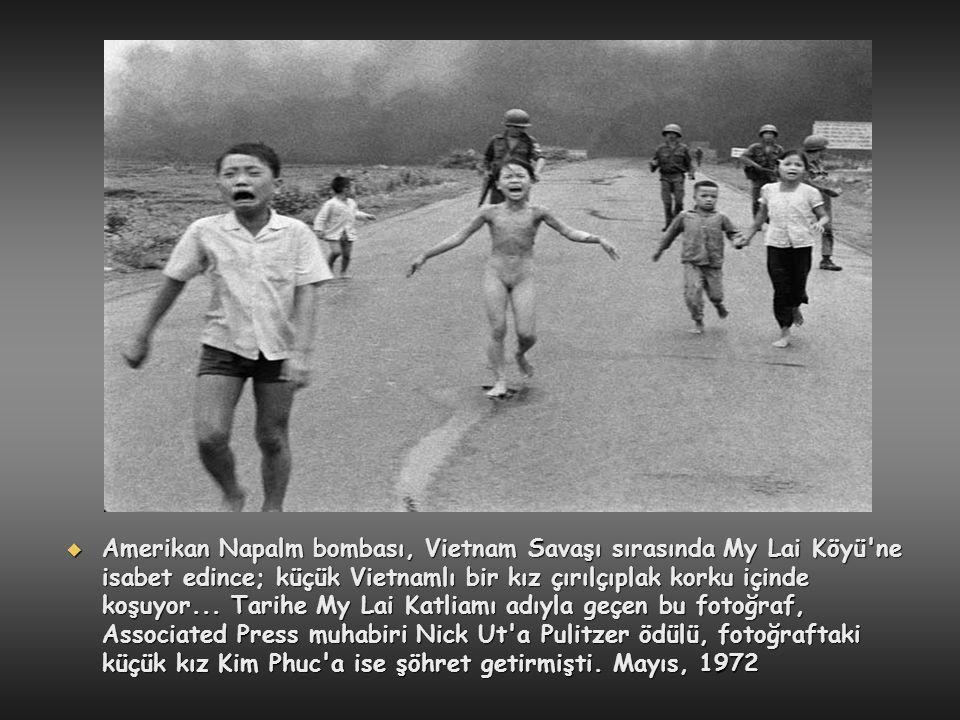 Amerikan Napalm bombası, Vietnam Savaşı sırasında My Lai Köyü ne isabet edince; küçük Vietnamlı bir kız çırılçıplak korku içinde koşuyor...