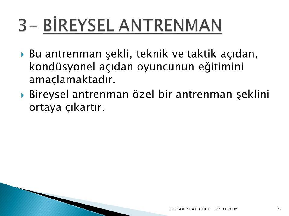 3- BİREYSEL ANTRENMAN Bu antrenman şekli, teknik ve taktik açıdan, kondüsyonel açıdan oyuncunun eğitimini amaçlamaktadır.