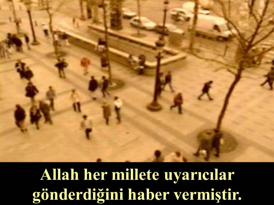 Allah her millete uyarıcılar gönderdiğini haber vermiştir.
