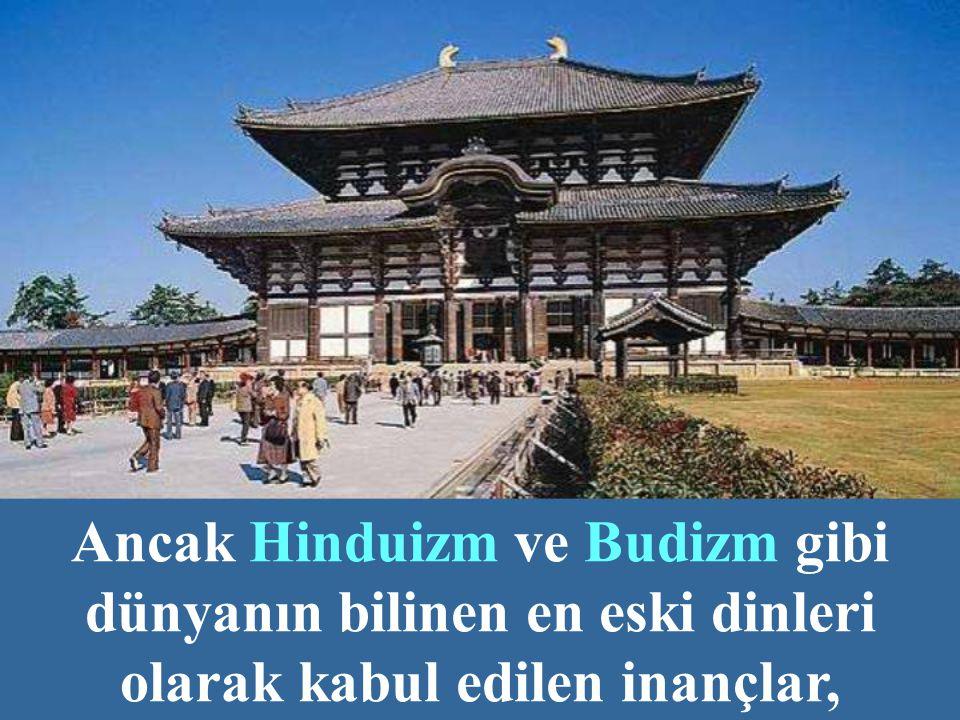 Ancak Hinduizm ve Budizm gibi dünyanın bilinen en eski dinleri olarak kabul edilen inançlar,