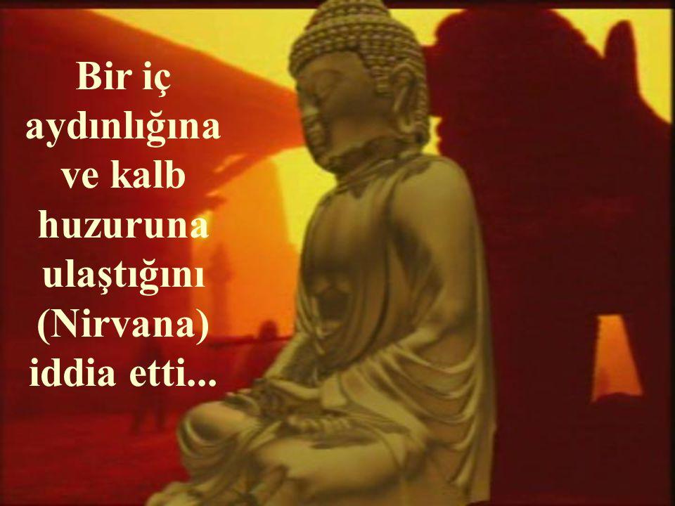 Bir iç aydınlığına ve kalb huzuruna ulaştığını (Nirvana) iddia etti...