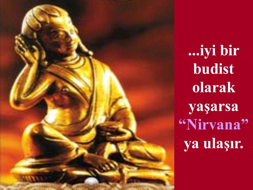 ...iyi bir budist olarak yaşarsa Nirvana ya ulaşır.