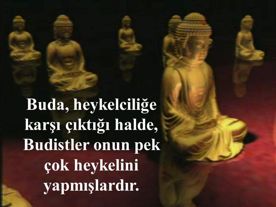 Buda, heykelciliğe karşı çıktığı halde, Budistler onun pek çok heykelini yapmışlardır.