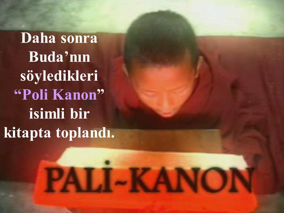 Daha sonra Buda'nın söyledikleri Poli Kanon isimli bir kitapta toplandı.