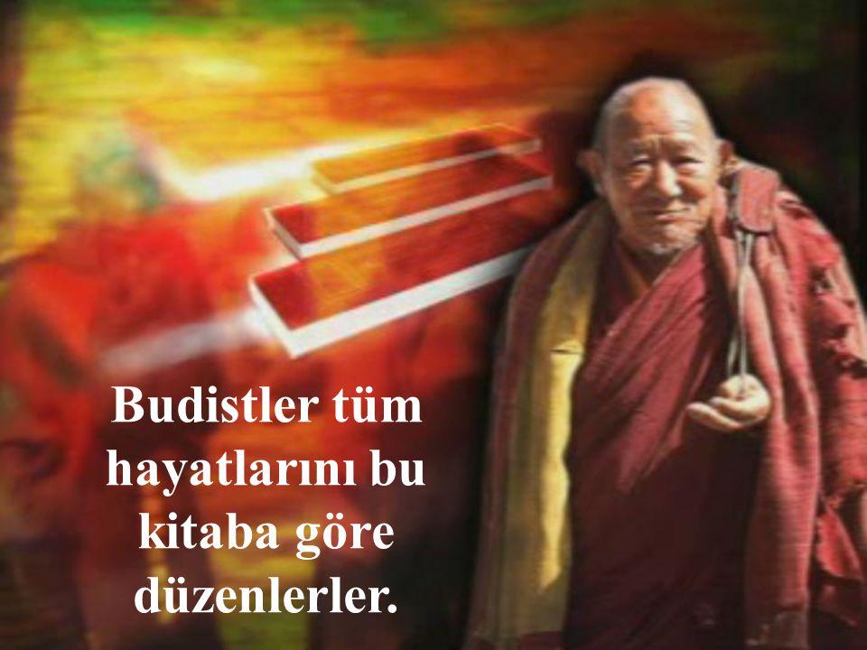 Budistler tüm hayatlarını bu kitaba göre düzenlerler.
