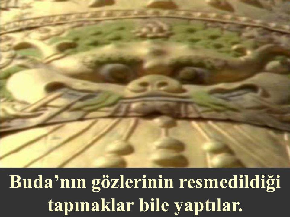 Buda'nın gözlerinin resmedildiği tapınaklar bile yaptılar.