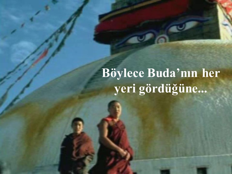 Böylece Buda'nın her yeri gördüğüne...