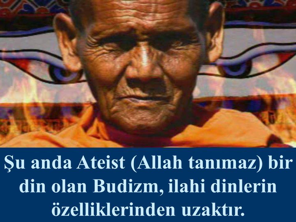 Şu anda Ateist (Allah tanımaz) bir din olan Budizm, ilahi dinlerin özelliklerinden uzaktır.