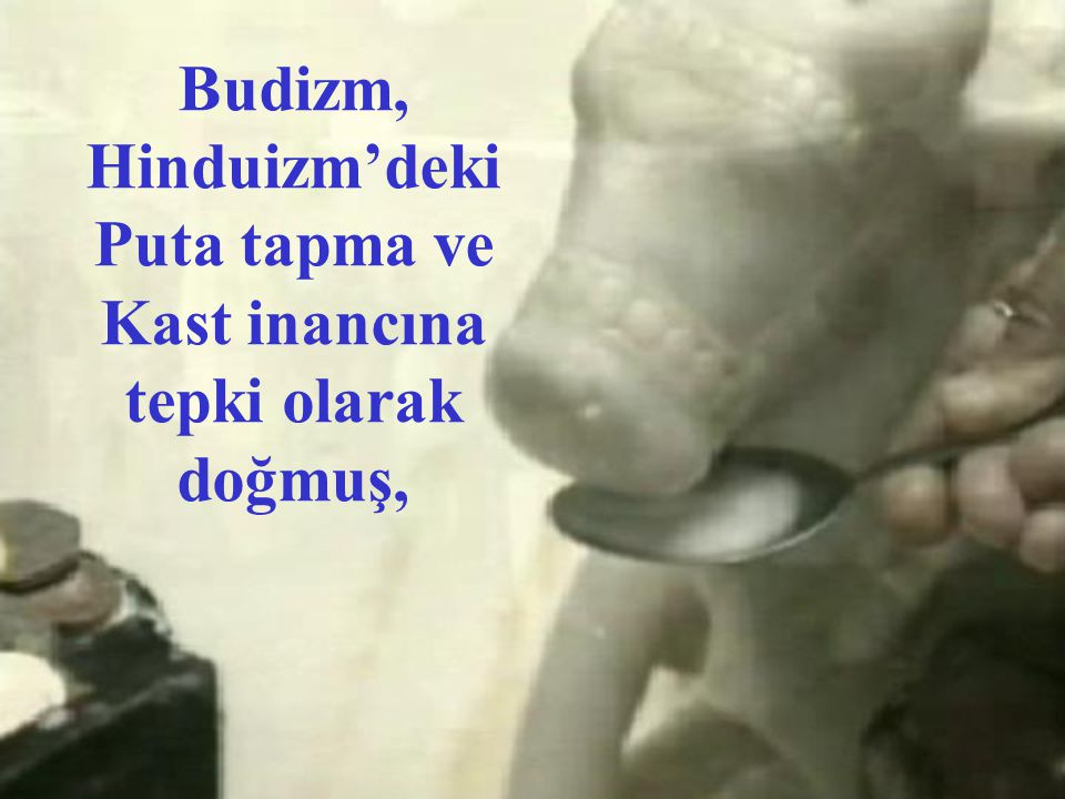 Budizm, Hinduizm'deki Puta tapma ve Kast inancına tepki olarak doğmuş,