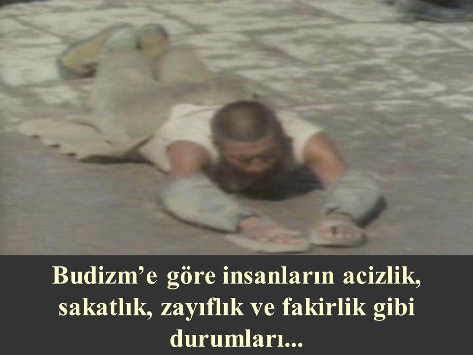 Budizm'e göre insanların acizlik, sakatlık, zayıflık ve fakirlik gibi durumları...