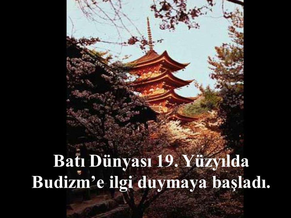 Batı Dünyası 19. Yüzyılda Budizm'e ilgi duymaya başladı.