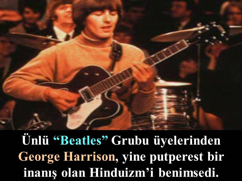 Ünlü Beatles Grubu üyelerinden George Harrison, yine putperest bir inanış olan Hinduizm'i benimsedi.
