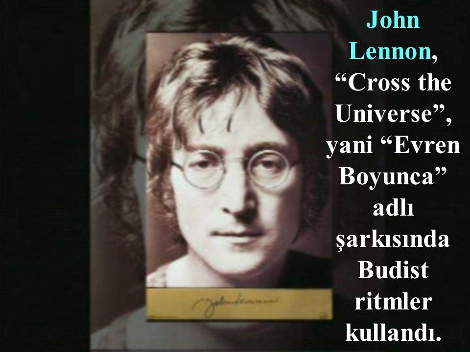 John Lennon, Cross the Universe , yani Evren Boyunca adlı şarkısında Budist ritmler kullandı.