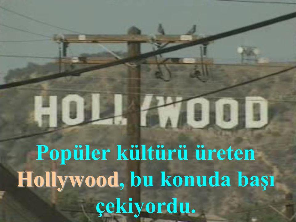 Popüler kültürü üreten Hollywood, bu konuda başı çekiyordu.