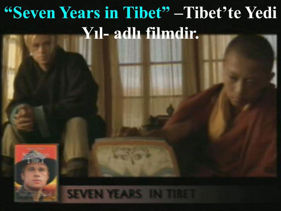 Seven Years in Tibet –Tibet'te Yedi Yıl- adlı filmdir.