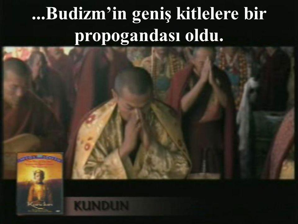 ...Budizm'in geniş kitlelere bir propogandası oldu.